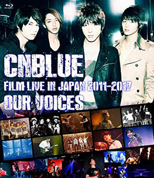 "CNBLUE:FILM LIVE IN JAPAN 2011-2017 ""OUR VOICES"" ブルーレイ e通販.com"