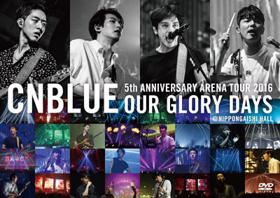 CNBLUE/5th ANNIVERSARY ARENA TOUR 2016 -Our Glory Days- @NIPPONGAISHI HALL(DVD) e通販.com