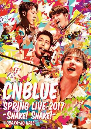 CNBLUE/SPRING LIVE 2017 -Shake! Shake!- @OSAKA JO HALL DVD e通販.com