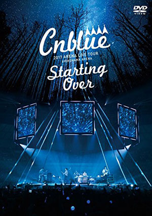 CNBLUE 2017 ARENA TOUR ~Starting Over~ @ YOKOHAMA ARENA DVD e通販.com