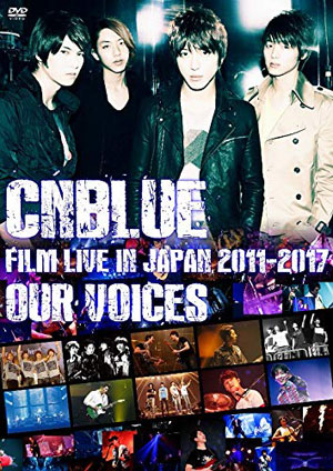 "CNBLUE:FILM LIVE IN JAPAN 2011-2017 ""OUR VOICES"" DVD e通販.com"